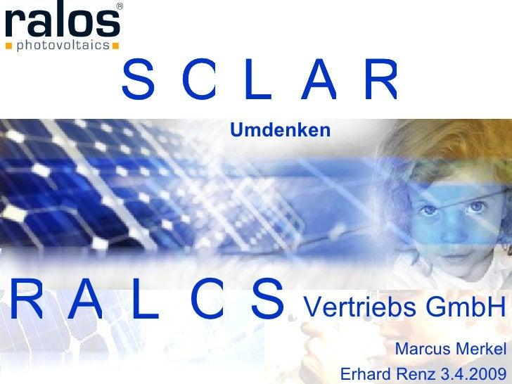 Marcus Merkel Erhard Renz 3.4.2009 R R A L O S A L O S S O L R A Vertriebs GmbH Umdenken