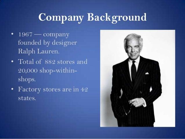 Company Background \u2022 1967 \u2014 company founded by designer Ralph Lauren.