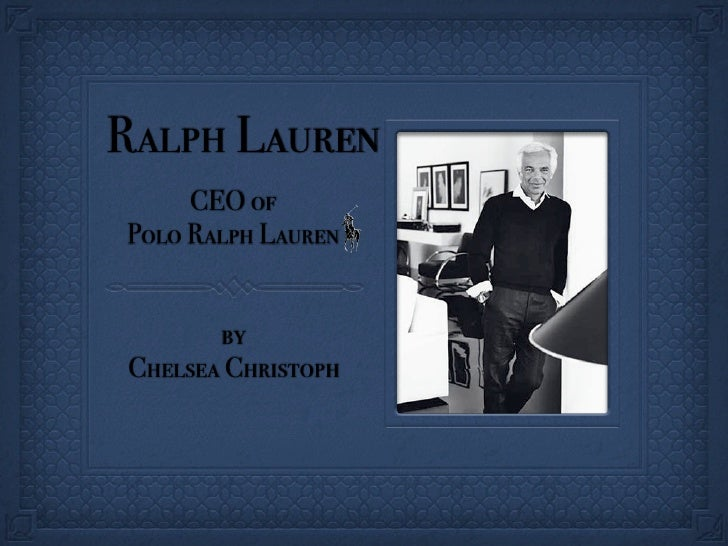 Ralph Lauren      CEO of Polo Ralph Lauren          by Chelsea Christoph
