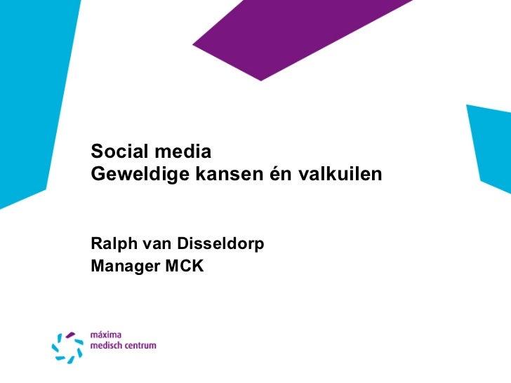 Social mediaGeweldige kansen én valkuilenRalph van DisseldorpManager MCK