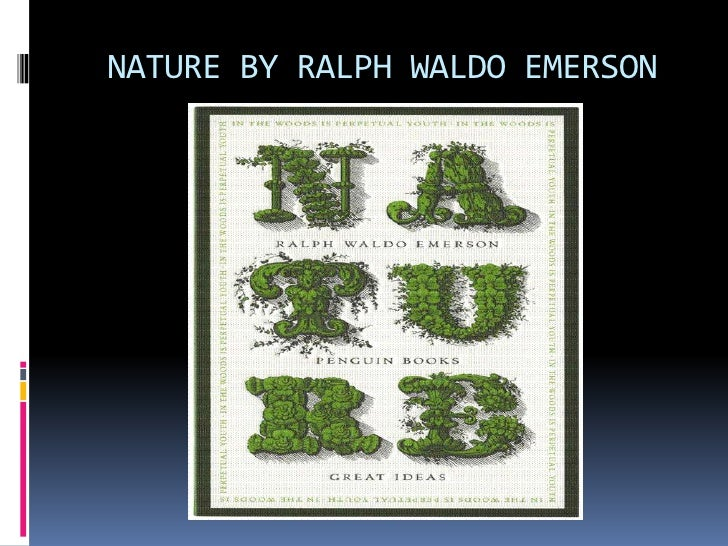 ralph waldo emersons essay nature Published in 1836, nature is an essay written by american lecturer and poet ralph waldo emerson that lays down the foundation for transcendentalism.