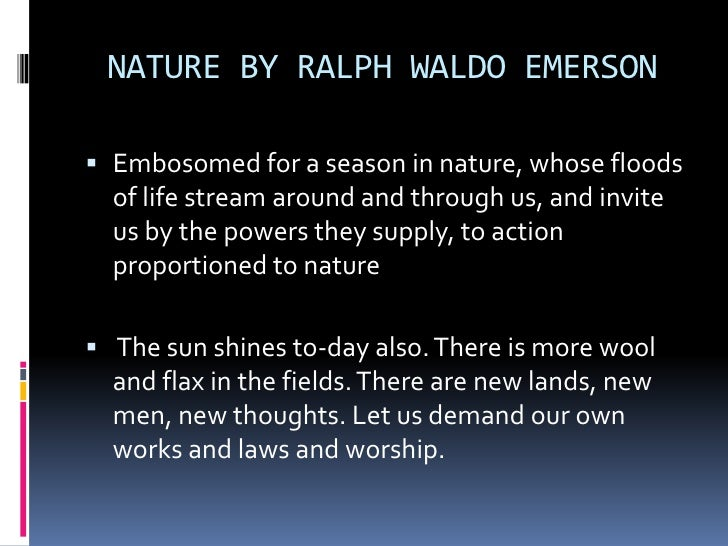 summary of the essay nature by emerson In september 1836 emerson published his long essay nature the book outlined his ideas about the manifestation of the universal spirit in nature emerson argued that.