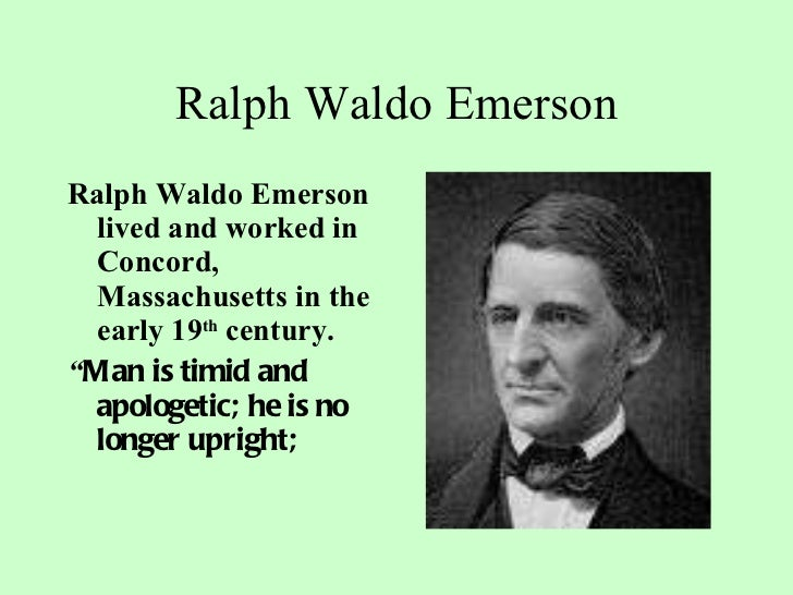 Ralph Waldo Emerson <ul><li>Ralph Waldo Emerson lived and worked in Concord, Massachusetts in the early 19 th  century. </...