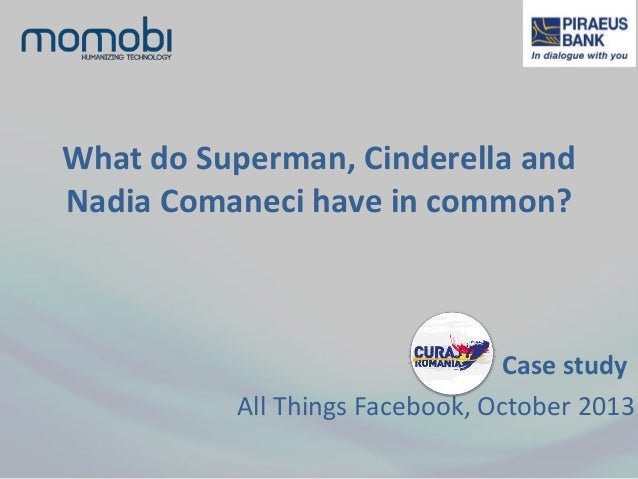 What do Superman, Cinderella and Nadia Comaneci have in common? Case study All Things Facebook, October 2013