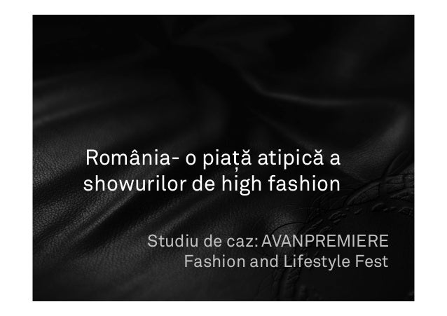 România- o piață atipică a showurilor de high fashion Studiu de caz: AVANPREMIERE Fashion and Lifestyle Fest