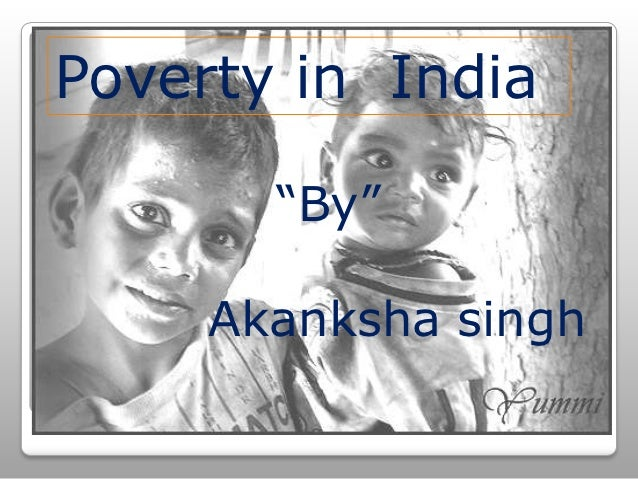 "Poverty in India       ""By""     Akanksha singh"