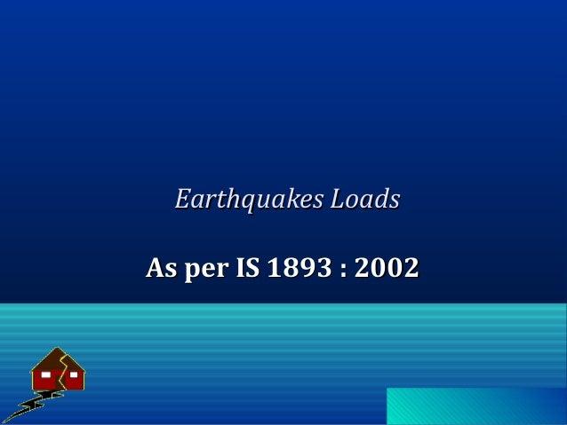 Earthquakes LoadsEarthquakes Loads As per IS 1893 : 2002As per IS 1893 : 2002