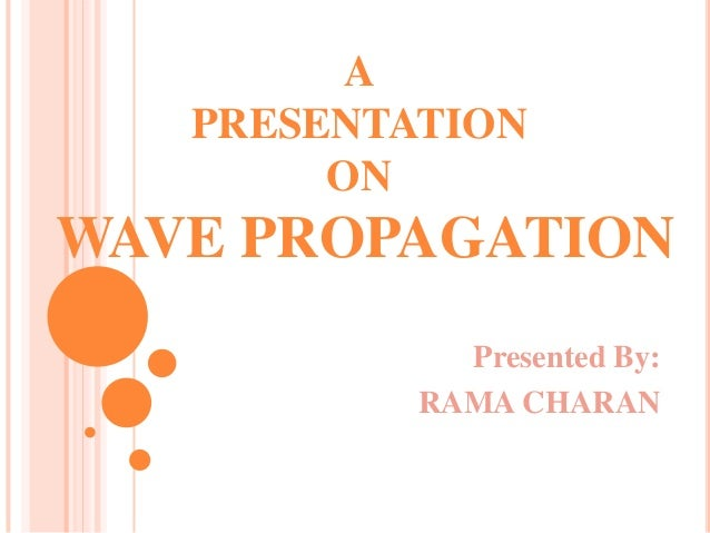 A   PRESENTATION        ONWAVE PROPAGATION             Presented By:           RAMA CHARAN