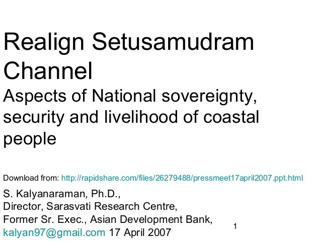 1 Realign Setusamudram Channel Aspects of National sovereignty, security and livelihood of coastal people S. Kalyanaraman,...