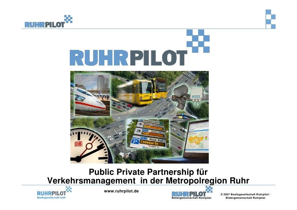 Public Private Partnership für Verkehrsmanagement in der Metropolregion Ruhr             www.ruhrpilot.de                 ...