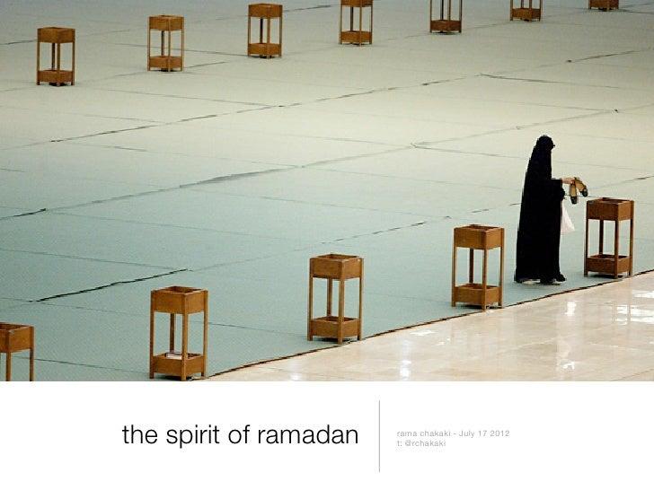 the spirit of ramadan   rama chakaki - July 17 2012                        t: @rchakaki