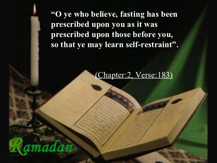 """""""O ye who believe, fasting has beenprescribed upon you as it wasprescribed upon those before you,so that ye may learn self..."""