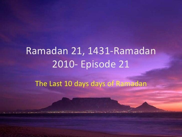 Ramadan 21, 1431-Ramadan 2010- Episode 21<br />The Last 10 days days of Ramadan<br />