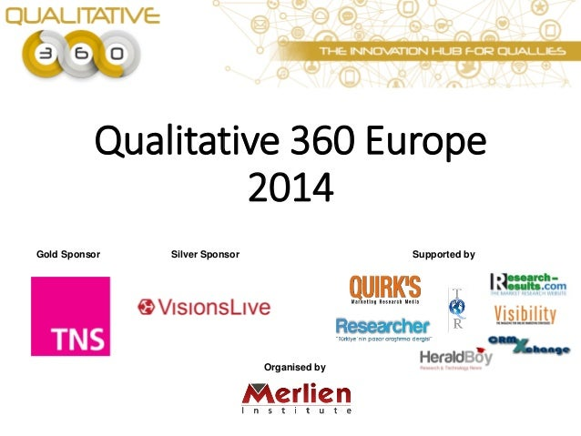 Qualitative 360 Europe 2014 Gold Sponsor  Silver Sponsor  Supported by  Organised by