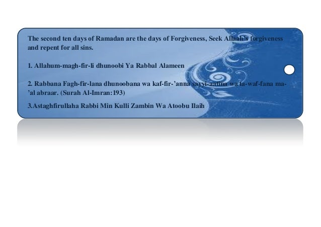 The second ten days of Ramadan are the days of Forgiveness, Seek Allaah's forgivenessand repent for all sins.1. Allahum-ma...