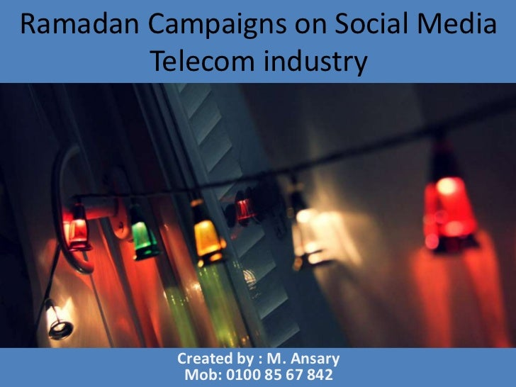 Ramadan Campaigns on Social Media        Telecom industry          Created by : M. Ansary           Mob: 0100 85 67 842