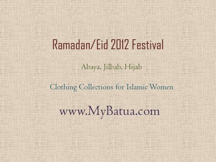 Ramadan/Eid 2012 Festival         Abaya, Jilbab, HijabClothing Collections for Islamic Women  www.MyBatua.com