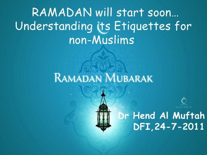 RAMADAN will start soon…Understanding its Etiquettes for         non-Muslims                  Dr Hend Al Muftah           ...