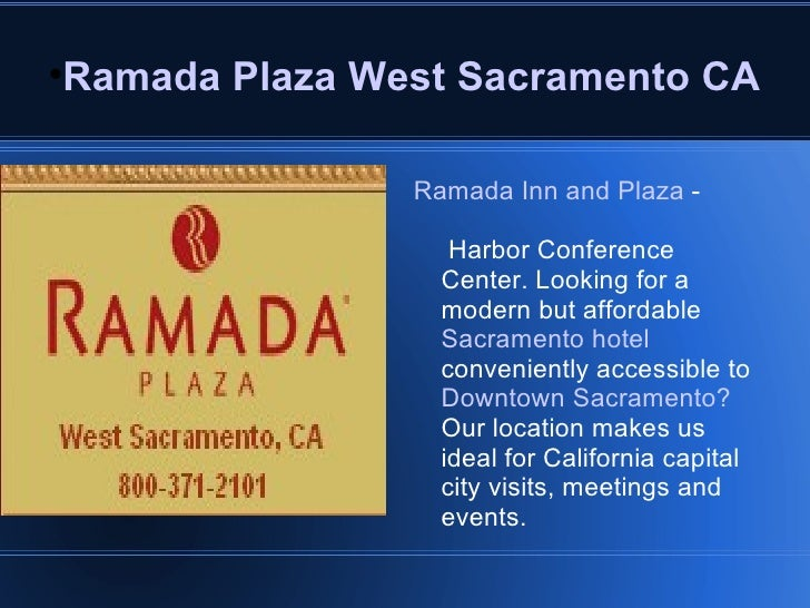 <ul><li>Ramada Plaza West Sacramento CA </li></ul><ul><li>Ramada Inn and Plaza   -  Harbor Conference Center. Looking for ...