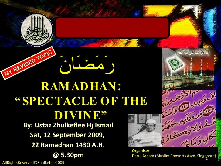 "رَمَضَانَ  RAMADHAN: ""SPECTACLE OF THE DIVINE"" By: Ustaz Zhulkeflee Hj Ismail Sat, 12 September 2009,  22 Ramadhan 1430 A...."