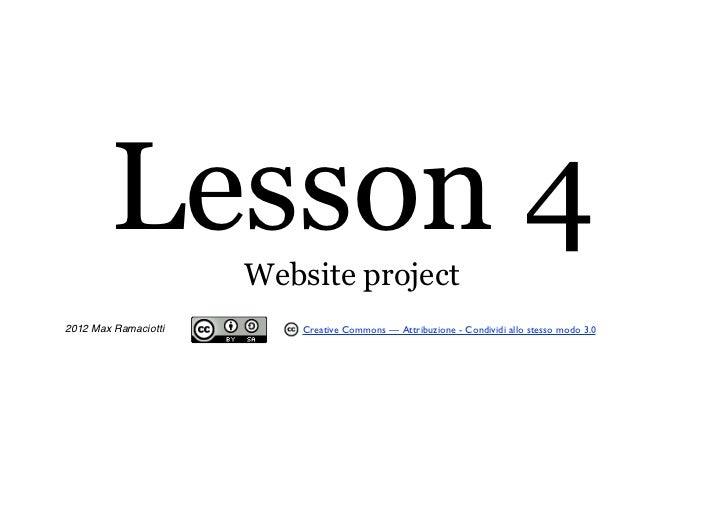 Lesson 4      Website project2012 Max Ramaciotti       Creative Commons — Attribuzione - Condividi allo stesso modo 3.0