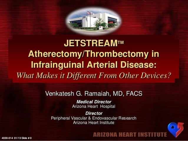 JETSTREAMTM Atherectomy/Thrombectomy in Infrainguinal Arterial Disease: What Makes it Different From Other Devices? Venkat...