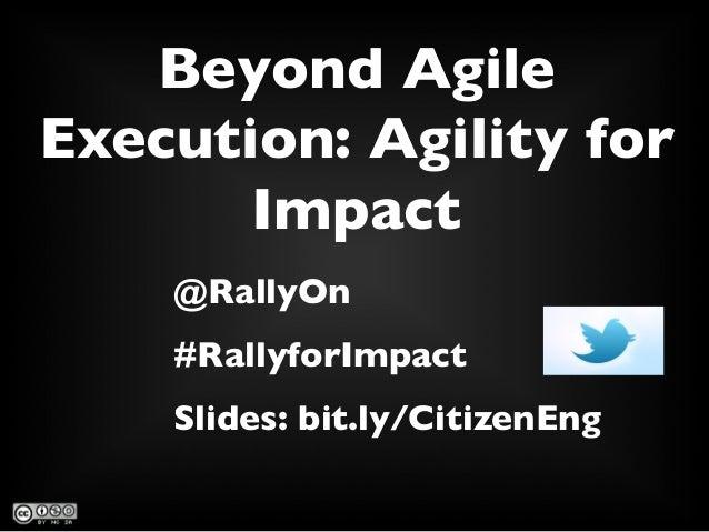 Beyond Agile Execution: Agility for Impact