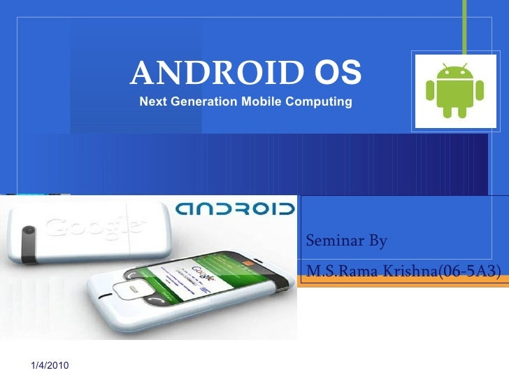 ANDROID  OS Next Generation Mobile Computing 1/4/2010 Seminar By  M.S.Rama Krishna(06-5A3)