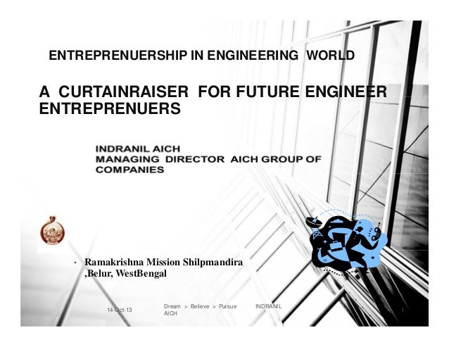 ENTREPRENUERSHIP IN ENGINEERING WORLD  A CURTAINRAISER FOR FUTURE ENGINEER ENTREPRENUERS  •  Ramakrishna Mission Shilpmand...