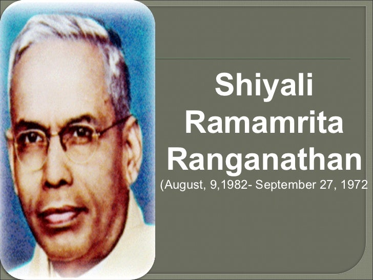 Shiyali RamamritaRanganathan(August, 9,1982- September 27, 1972