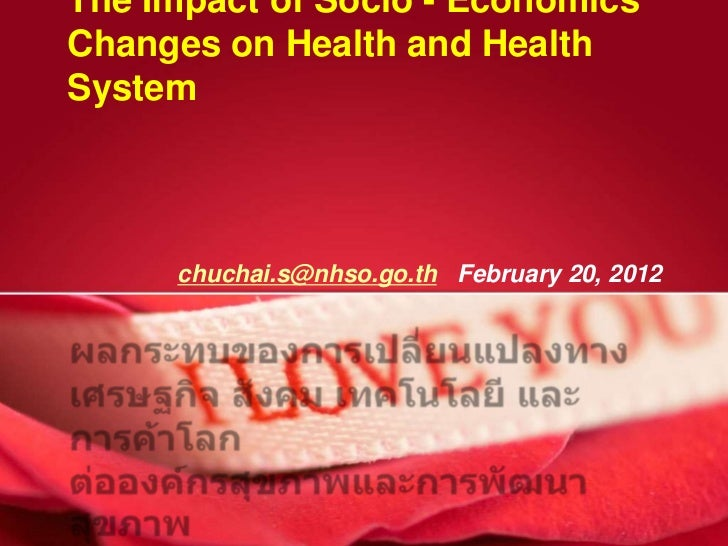 The Impact of Socio - EconomicsChanges on Health and HealthSystem     chuchai.s@nhso.go.th February 20, 2012