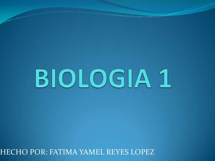 BIOLOGIA 1<br />HECHO POR: FATIMA YAMEL REYES LOPEZ<br />