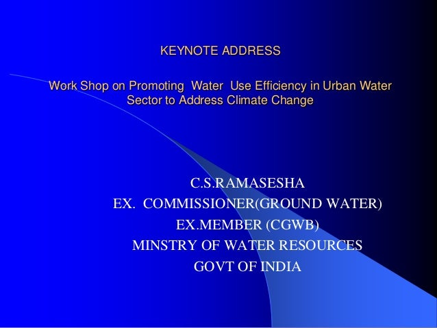 KEYNOTE ADDRESS Work Shop on Promoting Water Use Efficiency in Urban Water Sector to Address Climate Change  C.S.RAMASESHA...