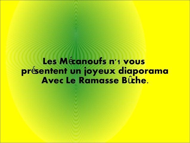 Les M canoufs n'1 vousé pr sentent un joyeux diaporamaé Avec Le Ramasse B che.û