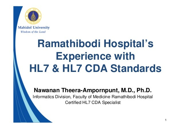 1 Ramathibodi Hospital's Experience with HL7 & HL7 CDA Standards Nawanan Theera-Ampornpunt, M.D., Ph.D. Informatics Divisi...