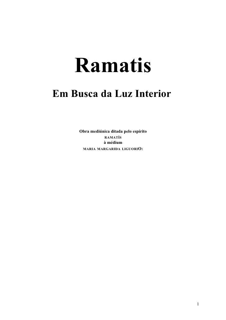 Ramatis Em Busca da Luz Interior        Obra mediúnica ditada pelo espírito                   RAMATÍS                  à m...