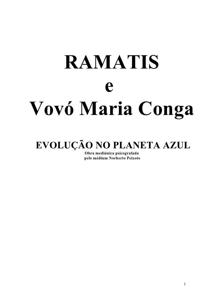 RAMATIS        e Vovó Maria Conga EVOLUÇÃO NO PLANETA AZUL        Obra mediúnica psicografada        pelo médium Norberto ...