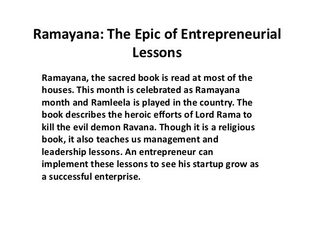 Ramayana: The Epic of Entrepreneurial             Lessons Ramayana, the sacred book is read at most of the houses. This mo...
