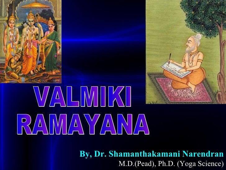 By, Dr. Shamanthakamani Narendran   M.D.(Pead), Ph.D. (Yoga Science) VALMIKI RAMAYANA