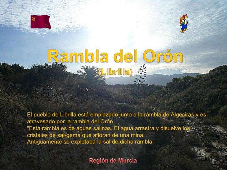 Rio oron por El Mismo El pueblo de Librilla está emplazado junto a la rambla de Algeciras y es atravesado por la rambla de...