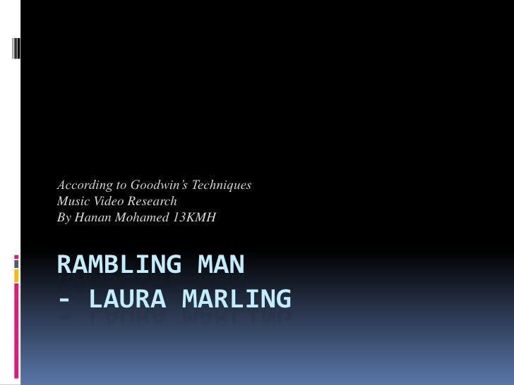 According to Goodwin's TechniquesMusic Video ResearchBy Hanan Mohamed 13KMHRAMBLING MAN- LAURA MARLING