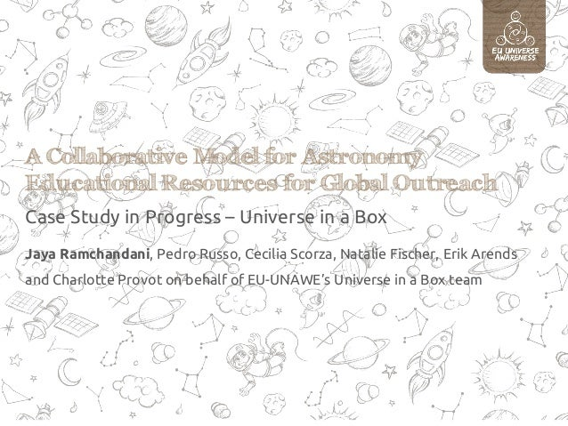 A Collaborative Model for Astronomy Educational Resources for Global Outreach Case Study in Progress – Universe in a Box J...