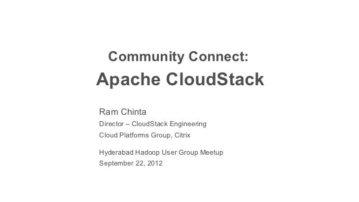 Community Connect:Apache CloudStackRam ChintaDirector – CloudStack EngineeringCloud Platforms Group, CitrixHyderabad Hadoo...