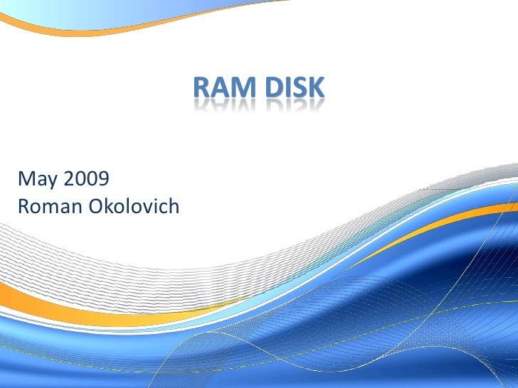 RAM DISK  May 2009 Roman Okolovich