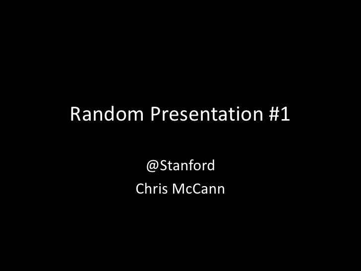 Random Presentation #1<br />@Stanford<br />Chris McCann<br />