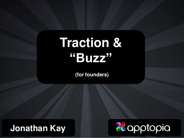 """Traction &""""Buzz""""(for founders)Jonathan Kay"""