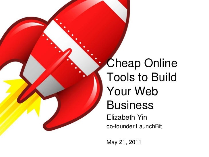 Cheap Online Tools to Build Your Web Business<br />Elizabeth Yin<br />co-founder LaunchBit<br />May 21, 2011<br />