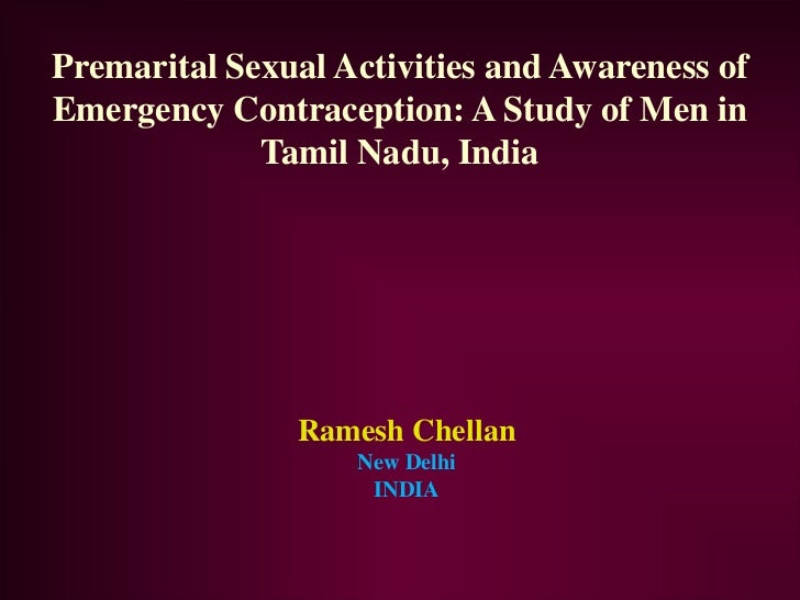 Premarital Sexual Activities and Awareness ofEmergency Contraception: A Study of Men in             Tamil Nadu, India     ...