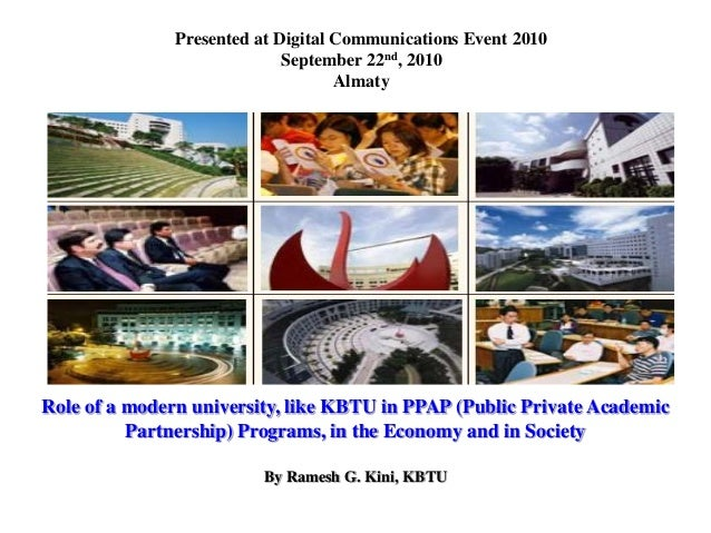 Role of a modern university, like KBTU in PPAP (Public Private Academic Partnership) Programs, in the Economy and in Socie...