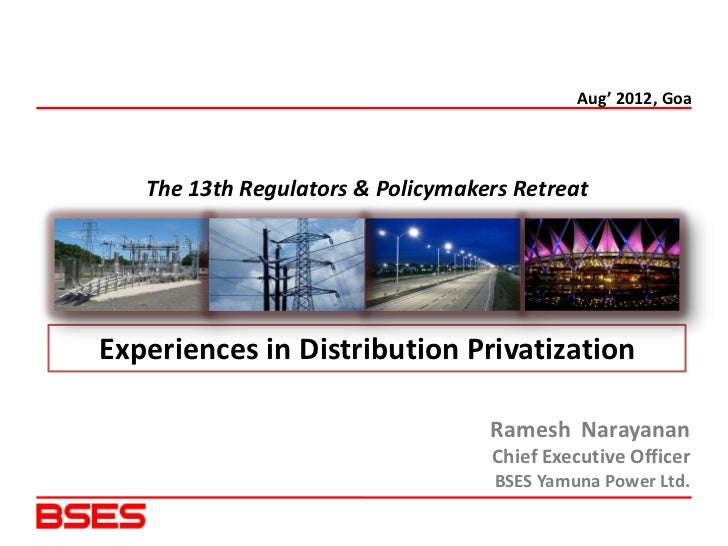 Aug' 2012, Goa   The 13th Regulators & Policymakers RetreatExperiences in Distribution Privatization                      ...